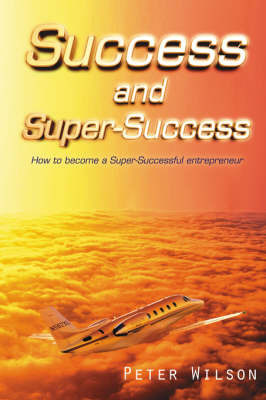 Success and Super Success by Peter Wilson