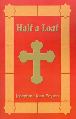 Half a Loaf by Josephine Joan Peyton
