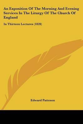 An Exposition Of The Morning And Evening Services In The Liturgy Of The Church Of England: In Thirteen Lectures (1828) by Edward Patteson