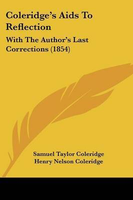 Coleridge's Aids To Reflection: With The Author's Last Corrections (1854) by Samuel Taylor Coleridge