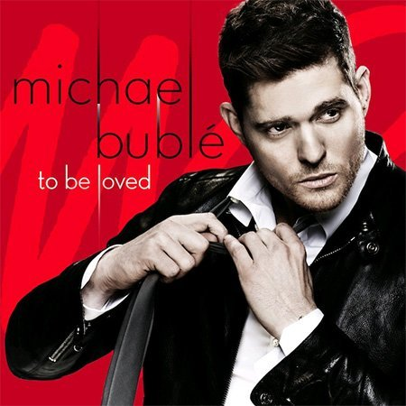 To Be Loved (Deluxe Edition) by Michael Buble