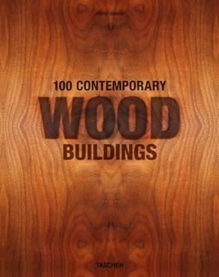 100 Contemporary Wood Buildings by Philip Jodidio