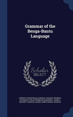 Grammar of the Benga-Bantu Language by Ernest Alfred Wallis Budge image