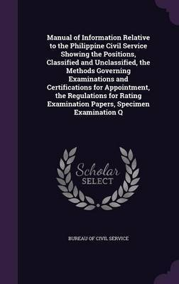Manual of Information Relative to the Philippine Civil Service Showing the Positions, Classified and Unclassified, the Methods Governing Examinations and Certifications for Appointment, the Regulations for Rating Examination Papers, Specimen Examination Q image