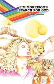 Jim Morrison's Search for God by Michael J. Bollinger