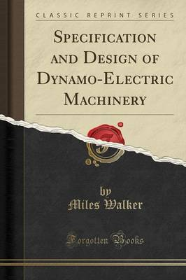 Specification and Design of Dynamo-Electric Machinery (Classic Reprint) by Miles Walker image