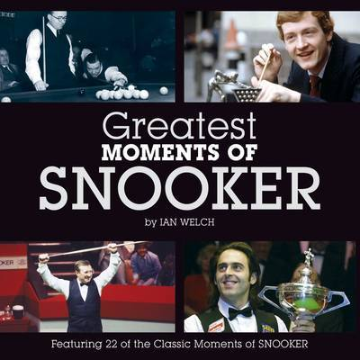 Greatest Moments of Snooker by Ian Welch image