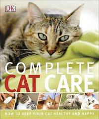Complete Cat Care by DK Publishing