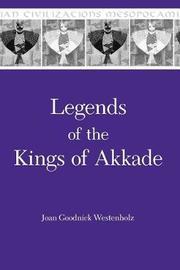 Legends of the Kings of Akkade by Joan Goodnick Westenholz