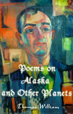 Poems on Alaska and Other Planets by Thomas William, Ph.D. image