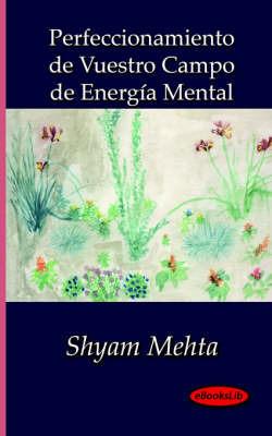 Perfeccionamiento De Vuestro Campo De Energia Mental by Shyam Mehta image