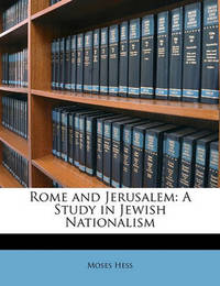 Rome and Jerusalem: A Study in Jewish Nationalism by Moses Hess