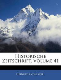 Historische Zeitschrift, Volume 41 by Heinrich Von Sybel