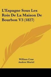 L'Espagne Sous Les Rois de La Maison de Bourbon V3 (1827) by William Coxe