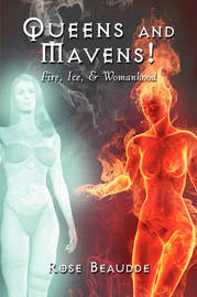 Queens and Mavens!: Fire, Ice, & Womanhood by Rose Beaudde image