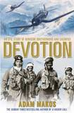 Devotion: An Epic Story of Heroism, Brotherhood and Sacrifice by Adam Makos