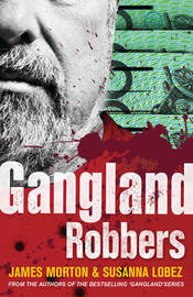 Gangland Robbers by James Morton