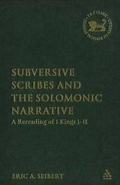Subversive Scribes and the Solomonic Narrative by Eric A Seibert