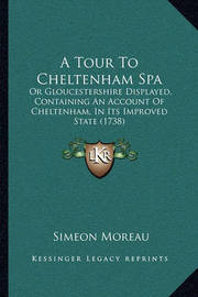 A Tour to Cheltenham Spa: Or Gloucestershire Displayed, Containing an Account of Cheltenham, in Its Improved State (1738) by Simeon Moreau image