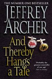 And Thereby Hangs A Tale by Jeffrey Archer