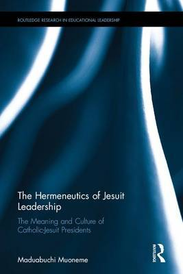 The Hermeneutics of Jesuit Leadership in Higher Education by S. J. Maduabuchi Muoneme