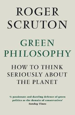 Green Philosophy by Roger Scruton