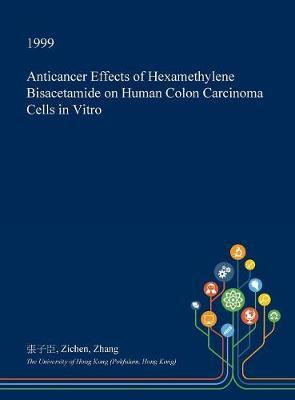 Anticancer Effects of Hexamethylene Bisacetamide on Human Colon Carcinoma Cells in Vitro by Zichen Zhang