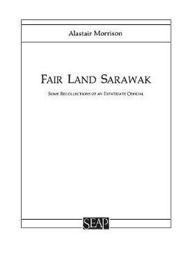 Fair Land Sarawak by Alastair Morrison