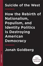 Suicide of the West by Jonah Goldberg
