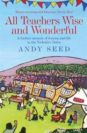 All Teachers Wise and Wonderful (Book 2) by Andy Seed