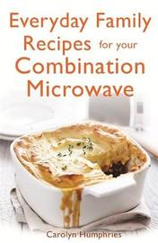 Everyday Family Recipes For Your Combination Microwave by Carolyn Humphries