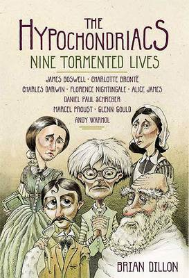 The Hypochondriacs: Nine Tormented Lives by Brian Dillon (Emergency Management Consultant, formerly of Lancashire Police)