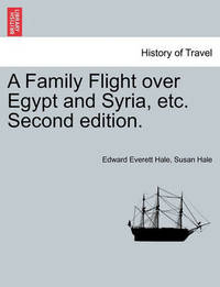 A Family Flight Over Egypt and Syria, Etc. Second Edition. by Edward Everett Hale