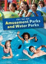 Amusement Parks and Water Parks by Joanne Mattern