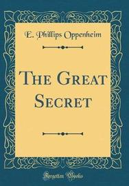 The Great Secret (Classic Reprint) by E.Phillips Oppenheim image
