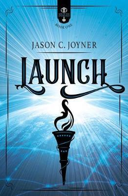 Launch by Jason C Joyner