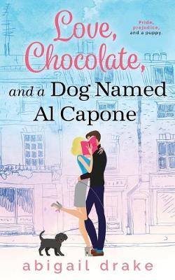 Love, Chocolate, and a Dog Named Al Capone by Abigail Drake