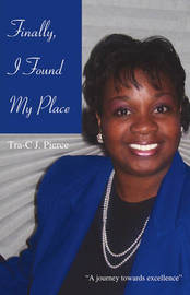"Finally, I Found My Place: ""A Journey Towards Excellence"" by Tra-C J Pierce image"