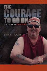 The Courage to Go on by Gary G. Milner