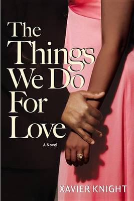 The Things We Do for Love by Xavier Knight image