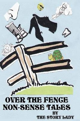 Over the Fence Non-Sense Tales by Story Lady