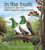 In the Bush: Explore & discover New Zealand's native forests by Ned Barraud