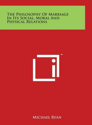The Philosophy of Marriage in Its Social, Moral and Physical Relations by Michael Ryan image