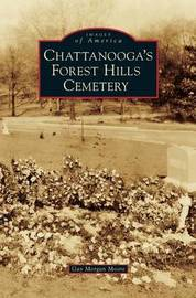 Chattanooga's Forest Hills Cemetery by Gay Morgan Moore