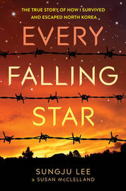 Every Falling Star (UK edition): The True Story of How I Survived by Sungju Lee