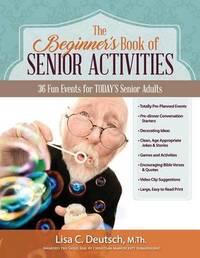 The Beginner's Book of Senior Activities by Lisa C Deutsch