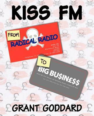 Kiss FM: From Radical Radio to Big Business by Grant Goddard