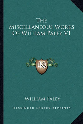 The Miscellaneous Works of William Paley V1 by William Paley image