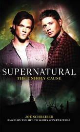 Supernatural: Unholy Cause by Joe Schreiber