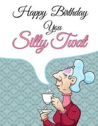 Happy Birthday You Silly Twat by Level Up Designs